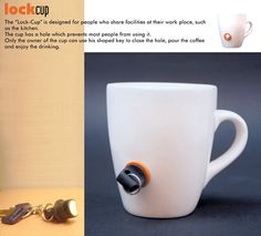''Lock - Cup'' is designed for people who share facilities at their work place. The cup has a hole which prevents most people from using it. Only the owner of the cup can use his shaped key to close the hole, pour the coffee and enjoy the drinking.