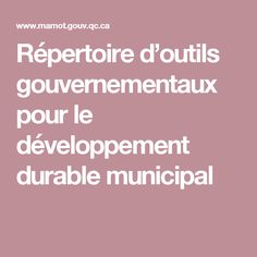 Répertoire d'outils gouvernementaux pour le développement durable municipal
