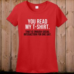 Funny t shirt gift for her You read my tshirt that is enough social interaction for one day cool women ladies men youth T- shirt Tee shirt