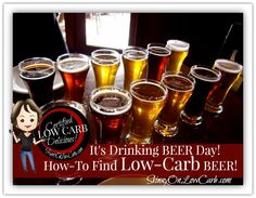 "Welcome to ""Drink Beer Day!"" LOL, yes, there is a actually a day that advocates and even some say celebrates drinking beer!  Others say this should always fall on a weekend while lots of low-carbers lament that they can't drink beer... well you CAN! If you know which beers are low carb!    Don't drink beer? Now worries, there are wine and cocktail stats too!"