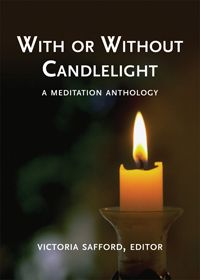 With or Without Candlelight: Meditations. Victoria Safford. These meditations, sung in many voices, echo the song of the human soul. In poetry and beautiful prose, writers reflect on the magical, day-to-day dance of the holy and the ordinary. Here are selections for common worship, small groups and for solitary reflection. Celebrations of the spirit, lamentations of the heart, elegant observations of the natural world and eyewitness accounts of the moral universe.