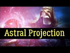 Astral Projection: Meaning, Techniques, Experiences, Stories, Dangers