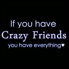 If You Have Crazy Friends