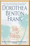 Isle of Palms  I love all books Dorothea Benton Frank, - especially Isle of Palms.