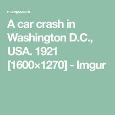 A car crash in Washington D.C., USA. 1921 [1600×1270] - Imgur