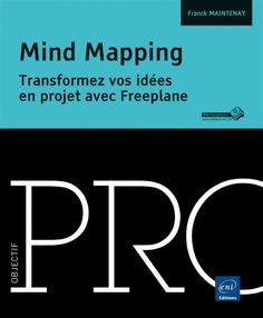 Transformez vraiment vos idées en projets avec le livre de Franck Maintenay - un des meilleurs livres à la fois sur le mindmapping, Freeplane et la gestion de projet.  Un must read pour tous les praticiens du  mindmapping !