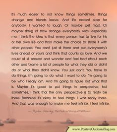 It's much easier to not know things sometimes. Things change and friends leave. And life doesn't stop for anybody. I wanted to laugh. Or maybe get mad. Or maybe shrug at how strange everybody was, ...