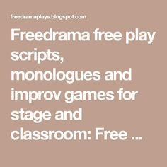 Freedrama free play scripts, monologues and improv games for stage and classroom: Free Monologues for Teens, Young Adults, Kids (one actor plays for teenagers and school age performers) http://www.freedrama.net/small1.html