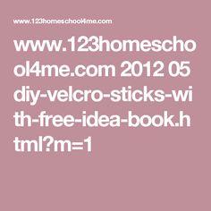 www.123homeschool4me.com 2012 05 diy-velcro-sticks-with-free-idea-book.html?m=1