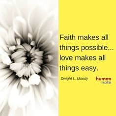 """Faith makes all things possible... love makes all things easy."" Would you agree?"