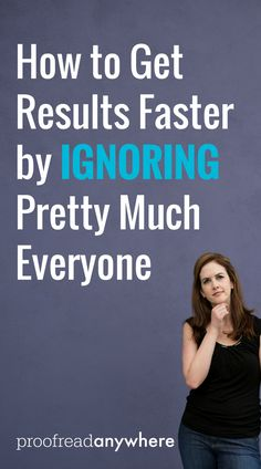 Wondering how to get results faster in your work-at-home journey? Easy! Just ignore EVERYONE.