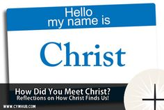 How Did You Meet Christ?