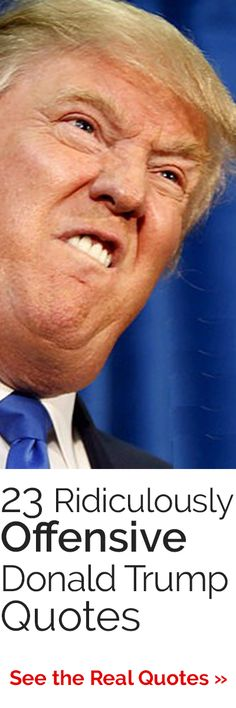 23 Ridiculously Offensive Donald Trump Quotes