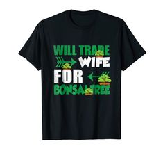 d1bc016ac2e6fa Mens Will Trade Wife For Bonsai Tree Fathers Day T-Shirt