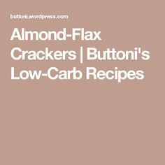 Almond-Flax Crackers | Buttoni's Low-Carb Recipes