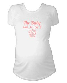Baby Made Me Eat It #maternity #shirt