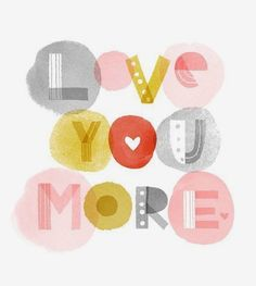 Love you more..