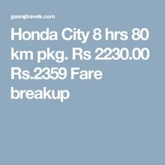 Honda City 8 hrs 80 km pkg. Rs 2230.00  Rs.2359  Fare breakup