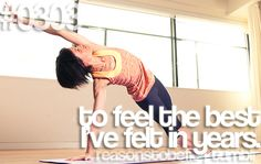 Reasons to Be Fit on tumblr: #0303 - to feel the best I've felt in years.