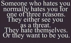 This is false.... I dont see the ppl I hate as a threat, I do NOT hate myself, & I do NOT want to be them! I hate those bitches for other reasons