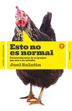 """""""ESTO NO ES NORMAL. RECOMENDACIONES DE UN GRANJERO QUE AMA A  LOS ANIMALES"""". Joel Salatin"""