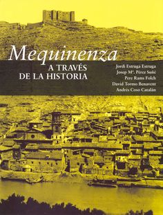 Mequinenza a través de la historia / Jordi Estruga Estruga ... [et al.]. Mequinenza : Ayuntamineto de Mequinenza, DL 2010
