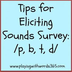 Playing with words 365: Tips for eliciting sounds survey p/b/t/d. Pinned by SOS Inc. Resources. Follow all our boards at pinterest.com/sostherapy for therapy resources.
