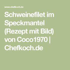 Schweinefilet im Speckmantel (Rezept mit Bild) von Coco1970 | Chefkoch.de