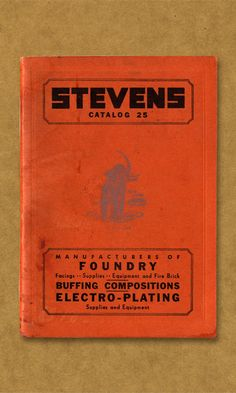 Stevens Catalog 25. Manufacturers of Foundry, Facings, Supplies. Equipment and Fire Brick. Buffing Compositions. Electro-plating. Supplies and Equipment.