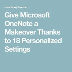 Give Microsoft OneNote a Makeover Thanks to 18 Personalized Settings #Microsoft