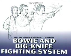 Bowie and Big Knife Fighting System by Dwight McLemore. $25.72. 240 pages. Publisher: Paladin Press (June 25, 2010)