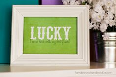 Lucky!  I made this for St. Patrick's Day. I happen to love this song :) I found a frame almost exactly like this at Target.