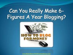 can-you-really-make-6figures-a-year-blogging-find-out-the-suprising-answer by Pam Lawhorne via Slideshare