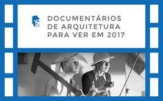Documentários de Arquitetura para Assistir em 2017