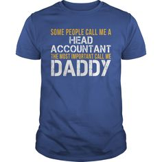 Some People Call Me A Head Accountant The Most Important Call Me Daddy T Shirt, Hoodie Head Accountant