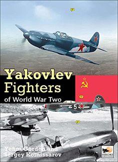 Yakovlev Fighters of World War II (Hikoki): Yefim Gordon, Sergey Komissarov: 9781902109466: Amazon.com: Books