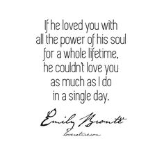 """If he loved you with all the power of his soul for a whole lifetime, he couldn't love you as much as I do in a single day."" – Wuthering Heights by Emily Brontë Literary Love Quotes, Literature Quotes, Bronte Sisters, Emily Bronte, Wuthering Heights, Classic Books, Singles Day, Bookstagram, Love You"