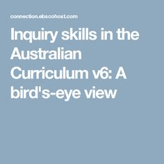 Inquiry skills in the Australian Curriculum v6: A bird's-eye view (See comments for annotation).