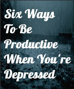 Six Ways To Be Productive When You're Depressed. Depression, struggle, work, studyspo, study motivation.