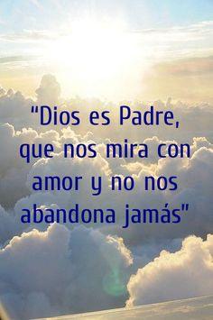 """""""Dios es Padre, que nos mira con amor y no nos abandona jamás"""""""