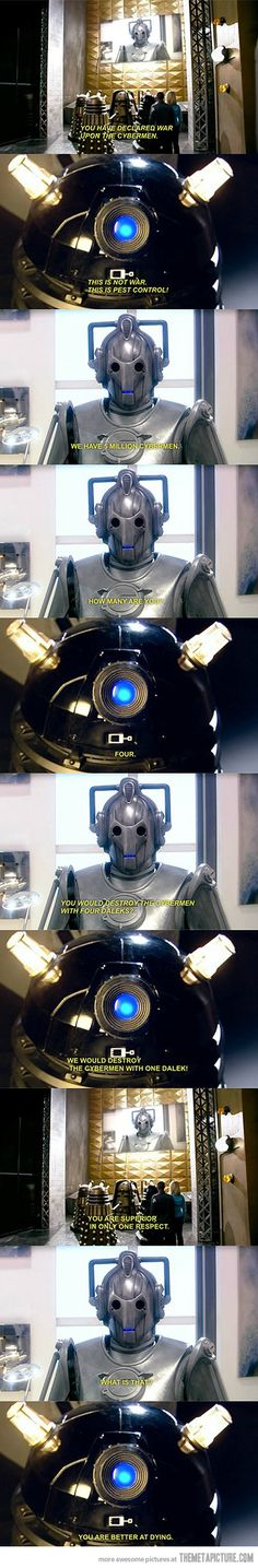 That moment when the Cybermen and Daleks get in a sass war... (I just read this in their voices...)