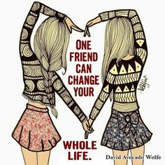 One true friend can change your whole life