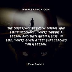 The difference between school and life? In school, you're taught a lesson and then given a test. In life, you're given a test that teaches you a lesson Domain Knowledge, Teaching, School, Movie Posters, Life, Film Poster, Education, Billboard