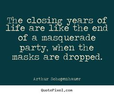 Arthur Schopenhauer picture quotes - The closing years of life are ...