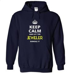 keep calm and let the JEWELER handle it - #workout shirt #tshirt skirt. MORE INFO => https://www.sunfrog.com/LifeStyle/-keep-calm-and-let-the-JEWELER-handle-it-7539-NavyBlue-20474954-Hoodie.html?68278