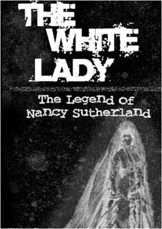 The White Lady - The Legend of Nancy Sutherland