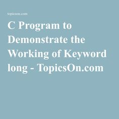 C Program to Demonstrate the Working of Keyword long - TopicsOn.com