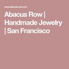 Abacus Row | Handmade Jewelry | San Francisco