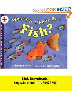 Whats It Like to Be a Fish? (Lets-Read-and-Find-Out Science 1) (9780439328654) Wendy Pfeffer, Holly Keller , ISBN-10: 0064451518  , ISBN-13: 978-0439328654 ,  , tutorials , pdf , ebook , torrent , downloads , rapidshare , filesonic , hotfile , megaupload , fileserve