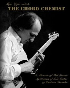 Download free My Life with The Chord Chemist: A Memoir of Ted Greene Apotheosis of Solo Guitar pdf